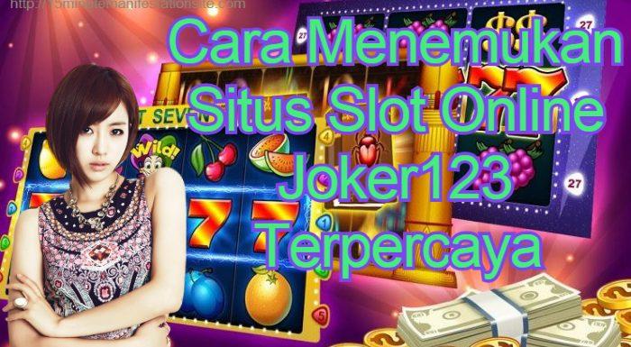 Cara Menemukan Situs Slot Online Joker123 Terpercaya