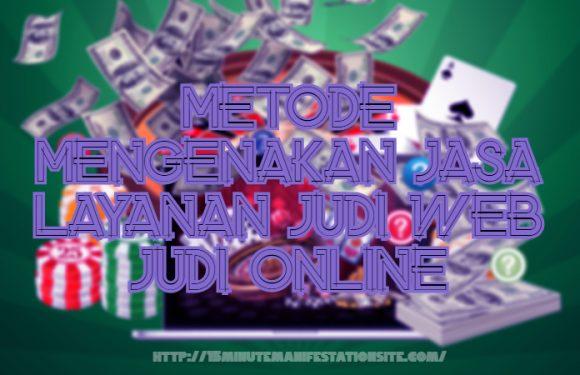 Metode Mengenakan Jasa Layanan Judi Web Judi Online