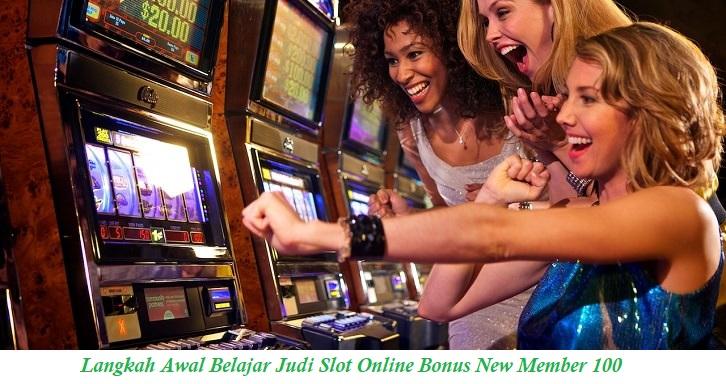 Langkah Awal Belajar Judi Slot Online Bonus New Member 100