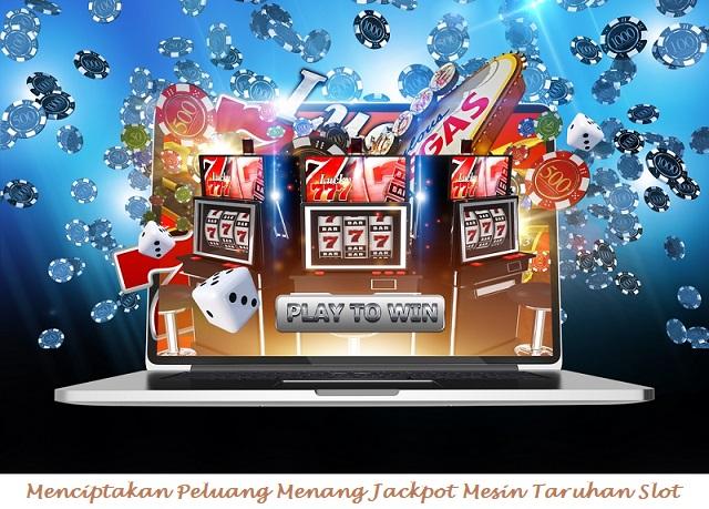 menciptakan peluang menang jackpot mesin taruhan slot